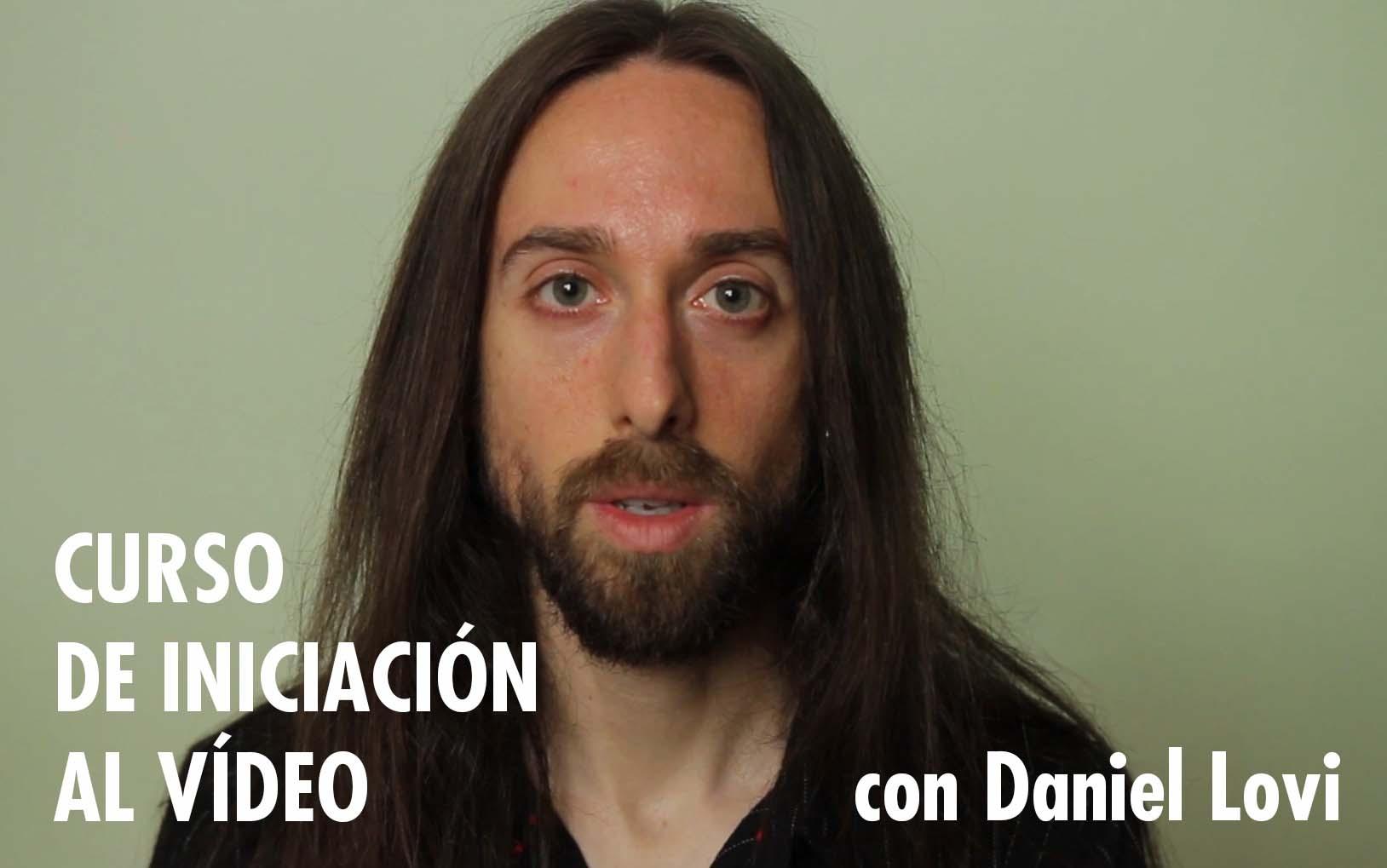 Curso De Iniciación Al Vídeo Con Dani Lovi (Inicio 24 De Mayo)